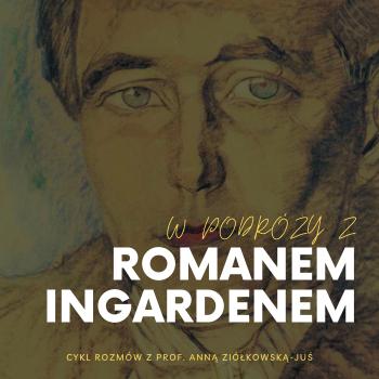 A series of interviews on Roman Ingarden with professor Anna Ziółkowska-Juś